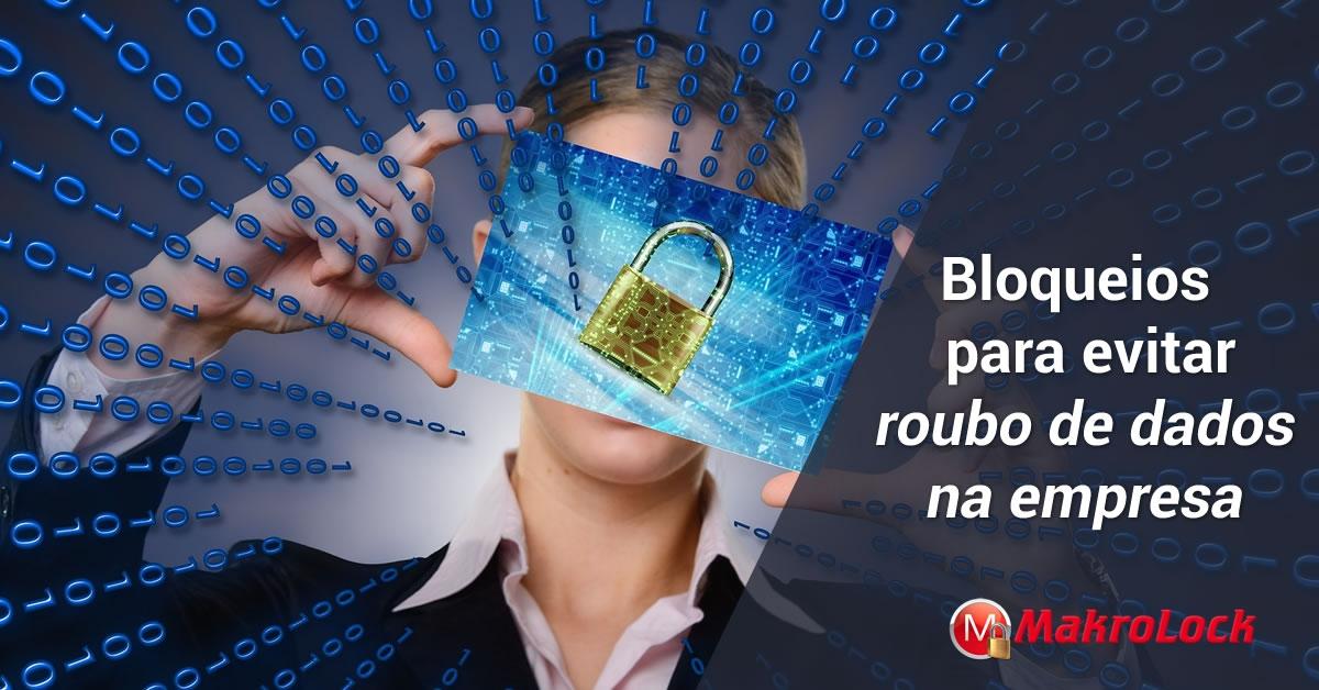 Bloqueio para evitar o roubo de dados na empresa