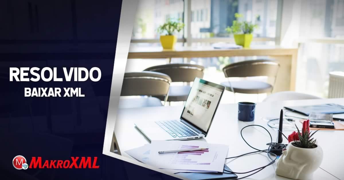 Resolvido: Como Baixar XML de Forma Automática
